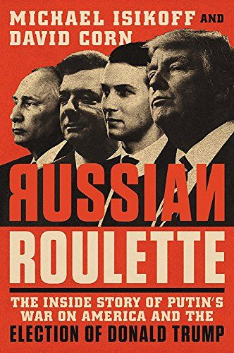 Russian Roulette: The Inside Story of Putin's War on America and the Election of Donald Trump - The incredible, harrowing account of how American democracy was hacked by Moscow as part of a covert operation to influence the U.S. election and help Donald Trump gain the presidency. p.p1 {margin: 0.0px 0.0px 0.0px 0.0px; font: 12.0px Arial} p.p2 {margin: 0.0px 0.0px 0.0px 0.0px; text-indent: 3...
