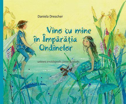Vino cu mine in Imparatia Ondinelor - Daniela Drescher -  Varsta 2+; O carte fermecătoare, în versuri domoale, ce le dezvăluie micuților noștri multitudinea de făpturi reale și ireale care trăiesc în împărăția apelor.  Animale ce traiesc in ape si pasari desenate magnific bucura privirea micilor cititori.