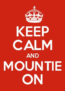 KEEP CALM AND MOUNTIE ON