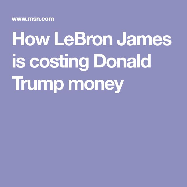 How LeBron James is costing Donald Trump money