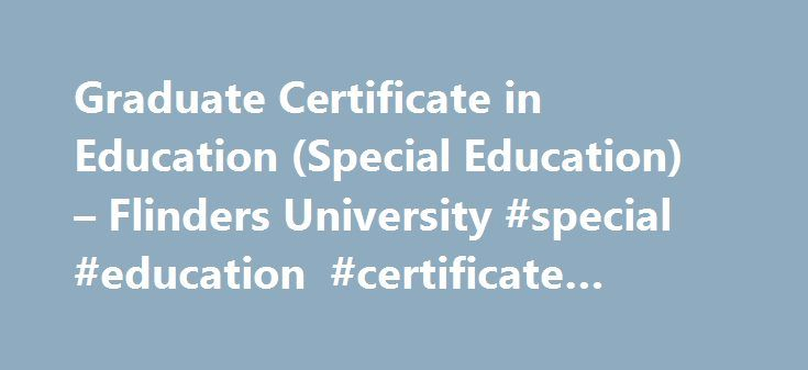 Graduate Certificate in Education (Special Education) – Flinders University #special #education #certificate #online http://solomon-islands.remmont.com/graduate-certificate-in-education-special-education-flinders-university-special-education-certificate-online/  # Graduate Certificate in Education (Special Education) The Graduate Certificate in Education (Special Education) is an 18-unit program offered by the Faculty of Education, Humanities and Law and is available on campus and in…