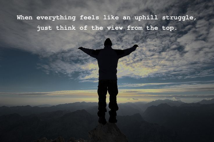 when everything feels | when everything feels like an uphill struggle, just think of the view ...
