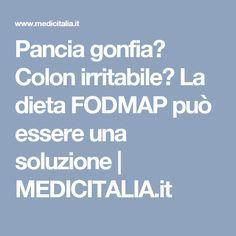 Pancia gonfia? Colon irritabile? La dieta FODMAP può essere una soluzione | MEDICITALIA.it