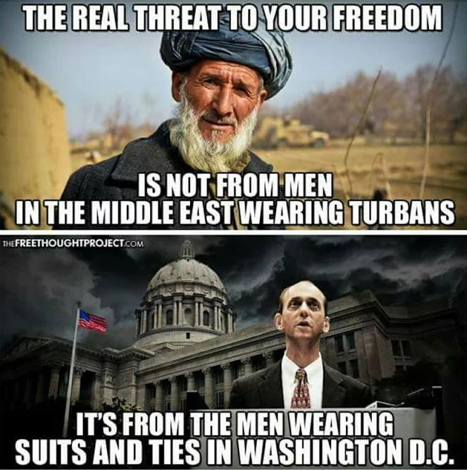 The real threat to your freedom is not from men in the Middle East wearing turbans. It's from the men wearing suits and ties in Washington DC!