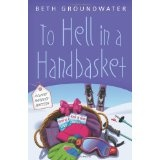 To Hell in a Handbasket (Claire Hanover Gift Basket Designer Mystery) (Paperback)By Beth Groundwater