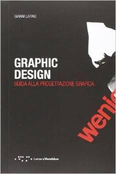 Graphic design. Guida alla progettazione grafica - una guida al buon design di pubblica utilità.