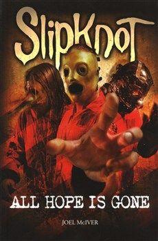Slipknot All Hope Is Gone - Joel McIver