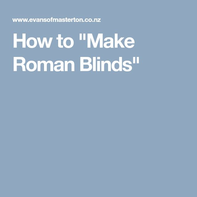 """How to """"Make Roman Blinds"""""""