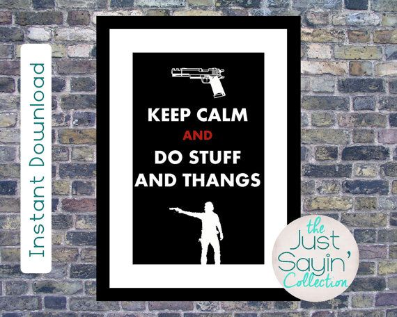 Keep Calm and Do Stuff and Thangs. This print is a perfect gift for any Walking Dead fan.  This listing is for a digital download. You will