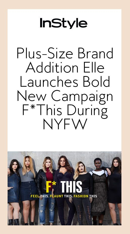 Plus-Size Brand Addition Elle Launches Bold New Campaign F*This During NYFW from InStyle.com the movement for towards plus size brands and more fashionable plus size clothing is in major trend right now. a new brand Addition Elle has targeted this with their new line of plus size fashion forward clothing. Chloe K