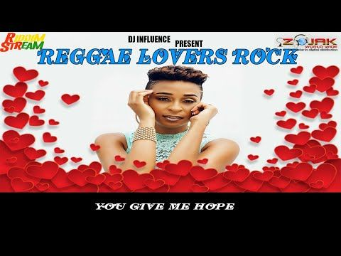 NEW REGGAE LOVERS ROCK (APRIL 2019) YOU GIVE ME HOPE MIX BY
