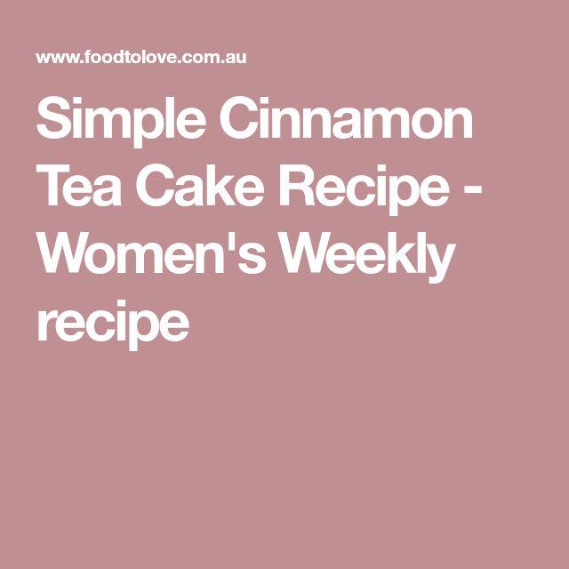 Simple Cinnamon Tea Cake Recipe - Women's Weekly recipe