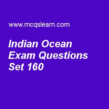 Practice test on indian ocean, general knowledge quiz 160 online. Practice GK exam's questions and answers to learn indian ocean test with answers. Practice online quiz to test knowledge on indian ocean, asia continent, pacific ocean map, metamorphic rocks, federal bureau of investigation worksheets. Free indian ocean test has multiple choice questions as real name of major trading port of india on indian ocean coast which is known as gateway of india is, answers key with choices as...
