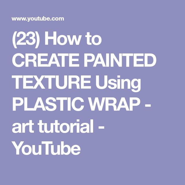 (23) How to CREATE PAINTED TEXTURE Using PLASTIC WRAP - art tutorial - YouTube
