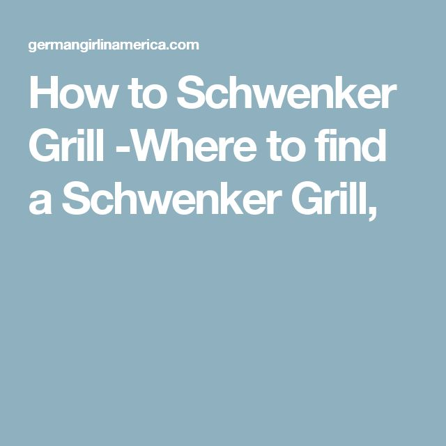 How to Schwenker Grill -Where to find a Schwenker Grill,
