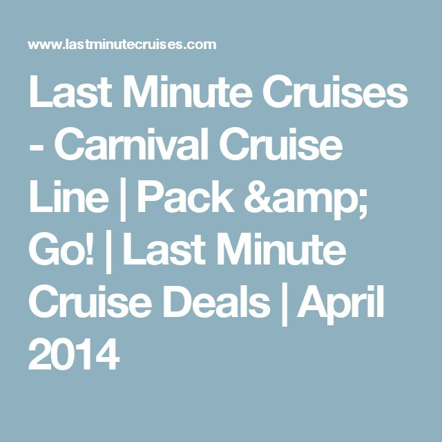Last Minute Cruises - Carnival Cruise Line | Pack & Go! | Last Minute Cruise Deals | April 2014