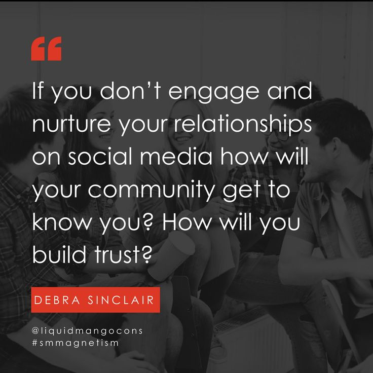 If you don't nurture relationships on social media how will your community get to know you? How will you build trust?