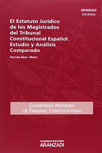 El Estatuto jurídico de los Magistrados del Tribunal Constitucional Español. Estudio y análisis comparado (Cuadernos - Tribunal Constitucional) de Antoni Abat i Ninet