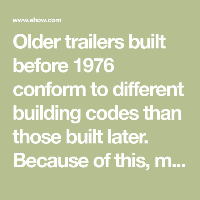 Older trailers built before 1976 conform to different building codes than those built later. Because of this, many of these older homes require repair and remodeling to be...