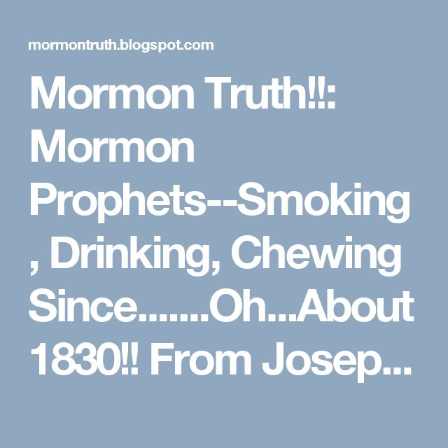 Mormon Truth!!: Mormon Prophets--Smoking, Drinking, Chewing Since.......Oh...About 1830!! From Joseph's House Bar To Brigham Young Explaining The Proper Way To Chew!!