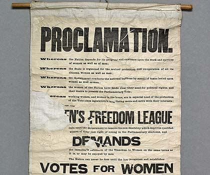 Women's Freedom League banner, 1908  This Women's Freedom League banner was unfurled from the Ladies' Gallery in the chamber of the House of Commons during a protest on 28 October 1908. It proclaims the widely held view that taxing women while denying them the vote was blatantly unjust. In protest, they set up the Women's Tax Resistance League in 1910 and refused to pay taxes. They also refused to be registered in the 1911 census.