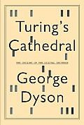 Turing's Cathedral: The Origins of the Digital Universe by George Dyson (2012, Nonfiction/History)