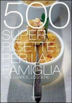 500 super ricette per la famiglia