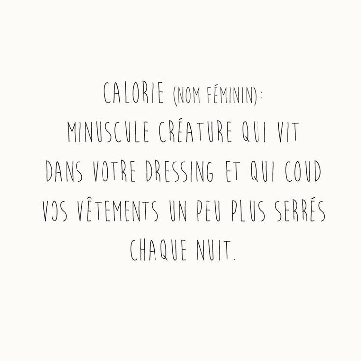 French | Calorie ( feminine name ) : minuscule creature who lives in your closet…