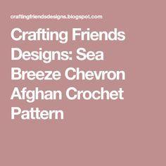 Crafting Friends Designs: Sea Breeze Chevron Afghan Crochet Pattern