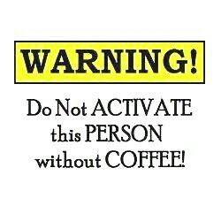 Warning!  Do not activate this person without coffee! :)