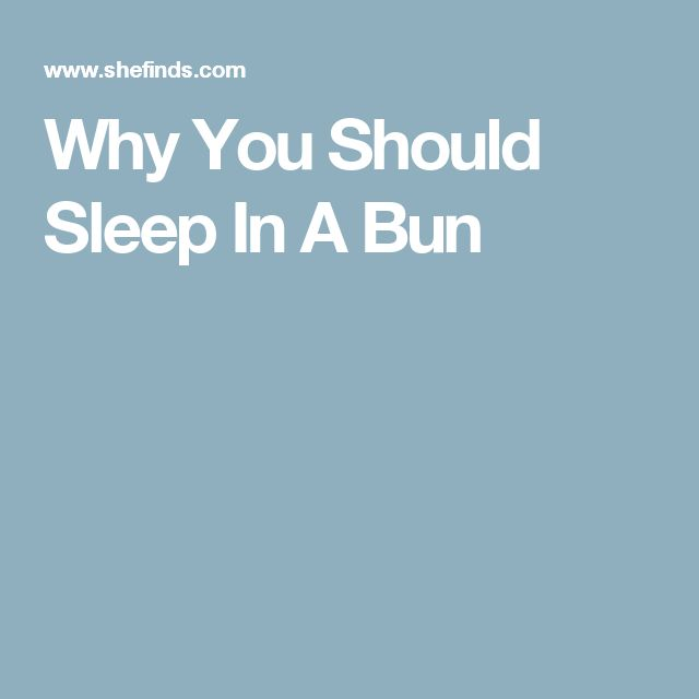 Why You Should Sleep In A Bun