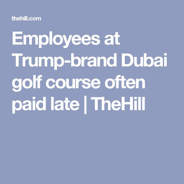 Employees at Trump-brand Dubai golf course often paid late | TheHill
