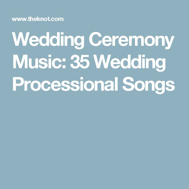Wedding Ceremony Music: 35 Wedding Processional Songs