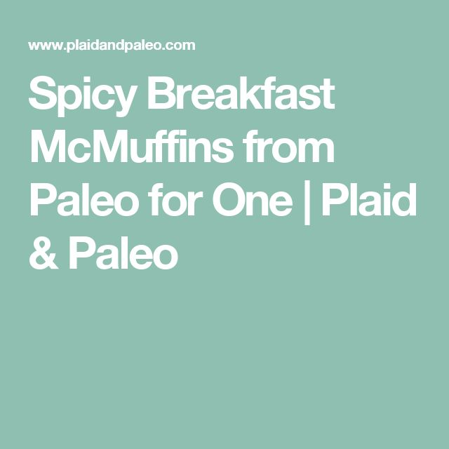 Spicy Breakfast McMuffins from Paleo for One | Plaid & Paleo