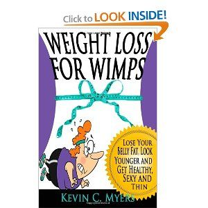 Weight Loss for Wimps: Lose Your Belly Fat, Look Younger and Get Healthy, Sexy and Thin --- http://www.amazon.com/Weight-Loss-Wimps-Younger-Healthy/dp/1470047527/?tag=urbanga-20