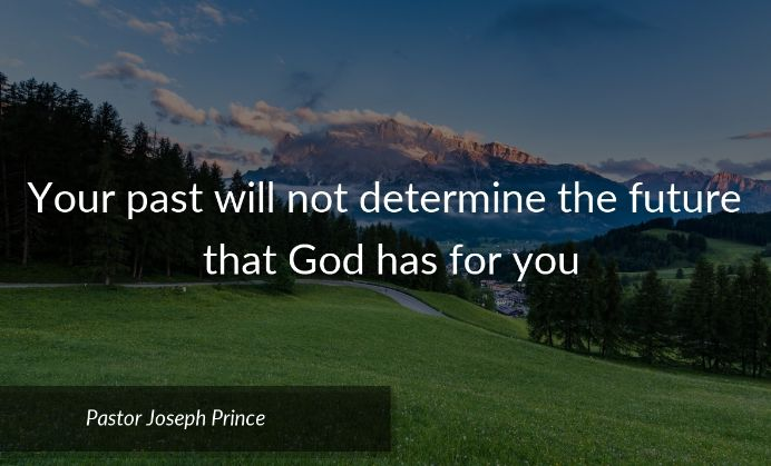 """""""Your past will not determine the future that God has for you."""" - Pastor Joseph Prince 