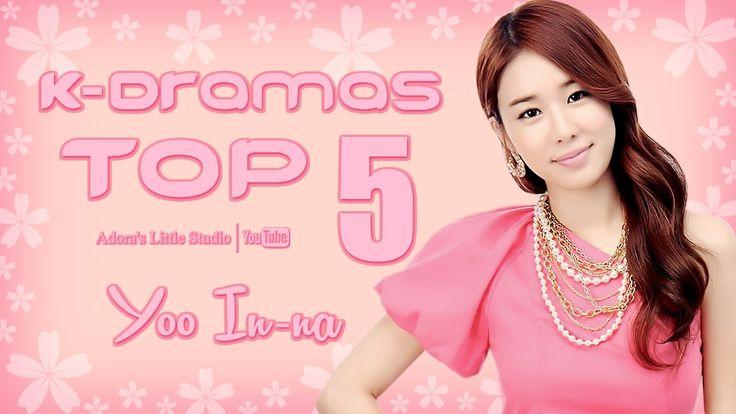 TOP 5 Yoo In-na K-Dramas - My Top 5 Korean Dramas with Yoo Inna / 유인나