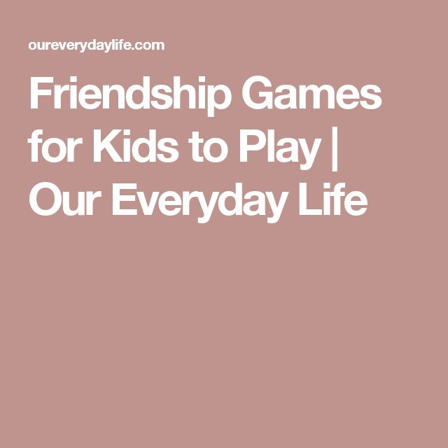 Friendship Games for Kids to Play | Our Everyday Life