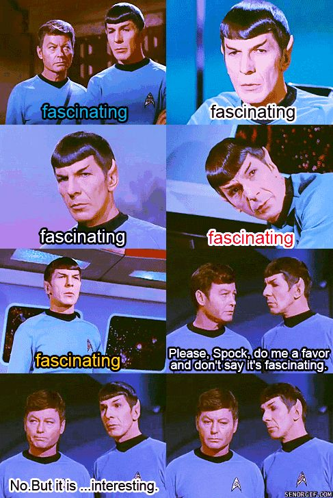 Love this moment. The famous Spock sass ;) the only emotion this Vulcan ever showed without being influenced by alien things or his best friend!