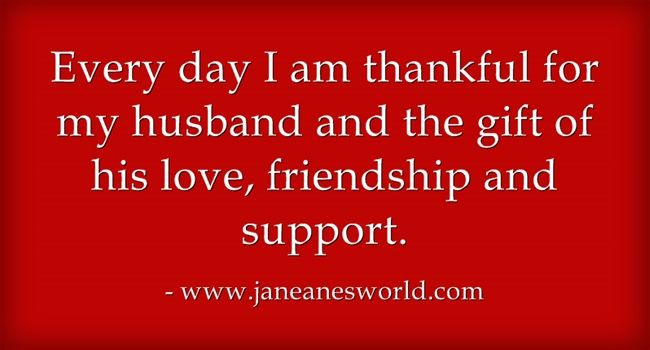 It is okay to be thankful 365 days per year. I am thankful for my husband.