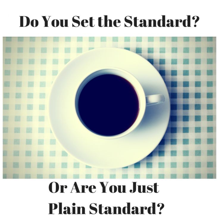 Do you set the standard or are you just plain standard?