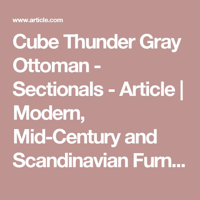 Cube Thunder Gray Ottoman - Sectionals - Article   Modern, Mid-Century and Scandinavian Furniture