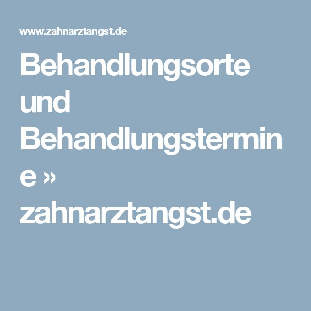 Behandlungsorte und Behandlungstermine » zahnarztangst.de