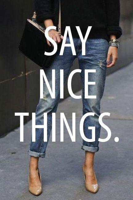 Say Nice Things.