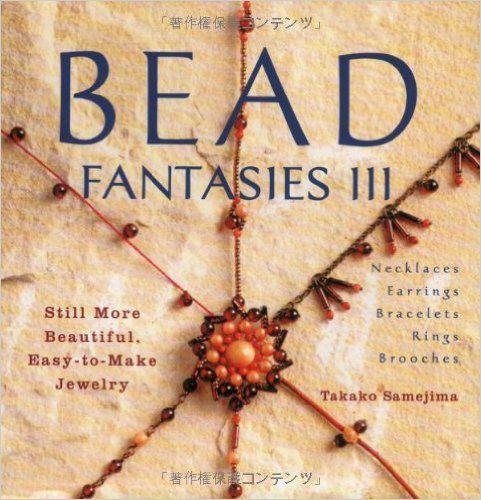 Bead Fantasies III: Still More Beautiful, Easy-To-Make Jewelry: Takako Samejima: 9784889961980: Books - Amazon.com