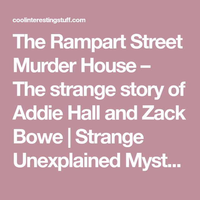 The Rampart Street Murder House – The strange story of Addie Hall and Zack Bowe | Strange Unexplained Mysteries