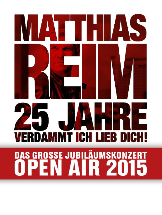 """Matthias Reim - 25 Jahre """"Verdammt ich lieb Dich"""" - Das Jubiläumskonzert - OPEN AIR 2015 - Tickets unter: www.semmel.de"""