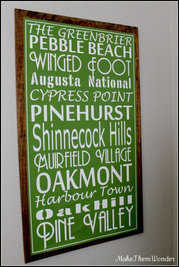 Make with list of all the local courses he and daddy will play...and some on the bucket list.