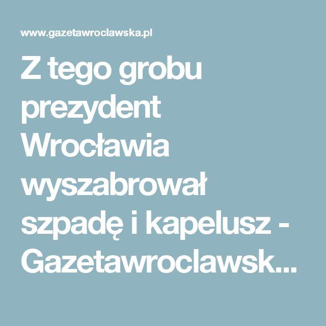 Z tego grobu prezydent Wrocławia wyszabrował szpadę i kapelusz - Gazetawroclawska.pl
