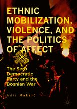 Book Review: Ethnic Mobilization, Violence and the Politics of Affect: The Serb Democratic Party and the Bosnian War by Adis Maksić | LSE Review of Books